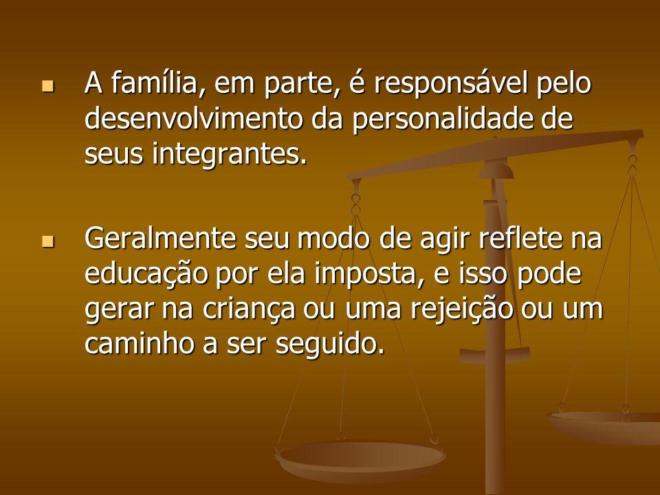 A família, em parte, é responsável pelo desenvolvimento da personalidade de seus integrantes.