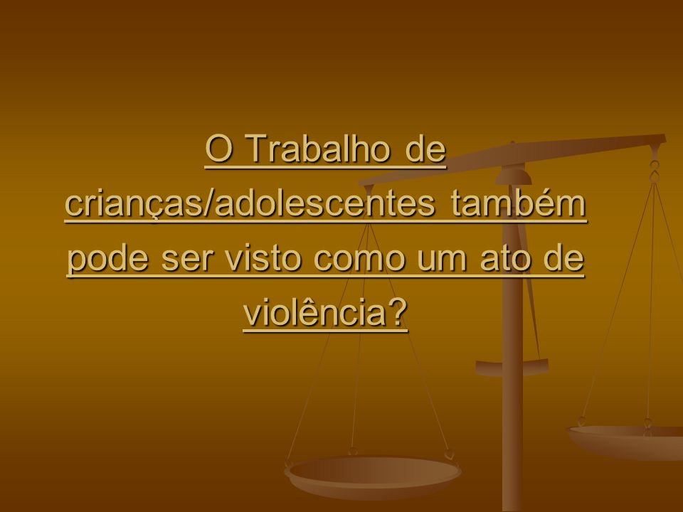 O Trabalho de crianças/adolescentes também pode ser visto como um ato de violência