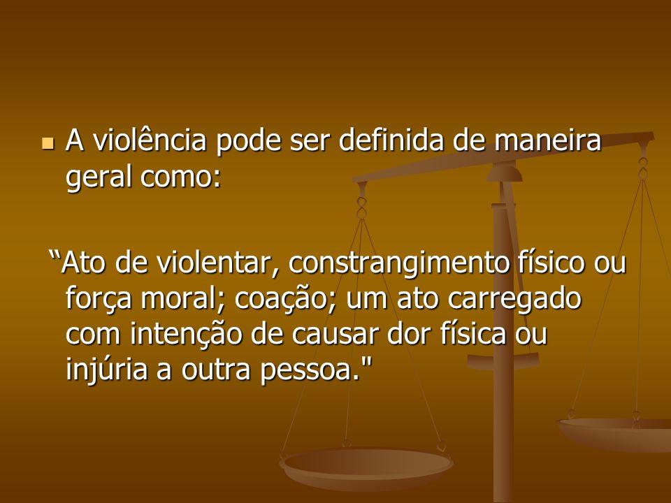 A violência pode ser definida de maneira geral como: