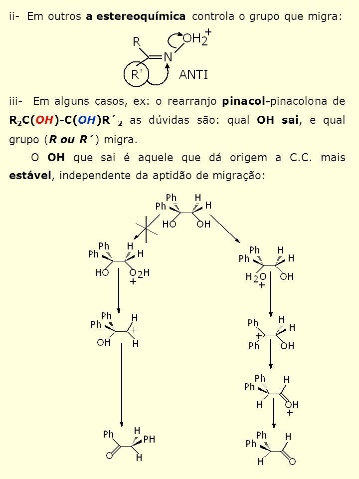 ii- Em outros a estereoquímica controla o grupo que migra: