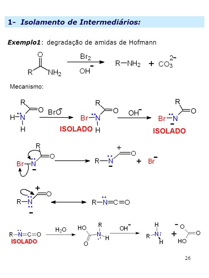 . - ISOLADO O R N H B r 1- Isolamento de Intermediários:
