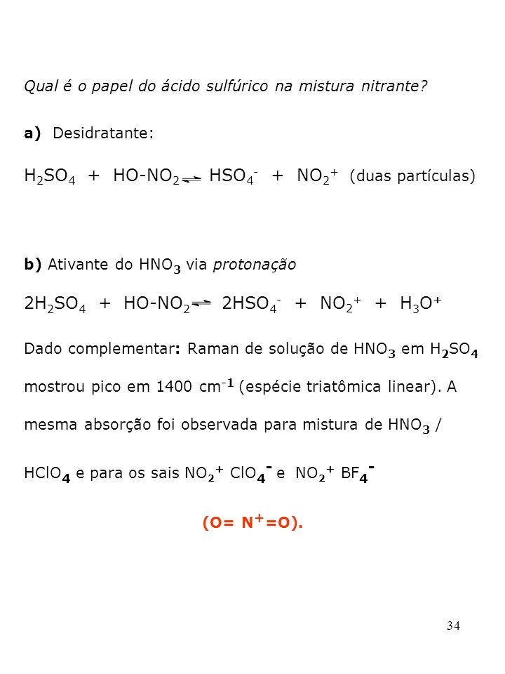H2SO4 + HO-NO2 HSO4- + NO2+ (duas partículas)