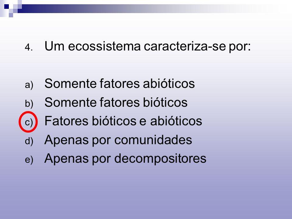 Um ecossistema caracteriza-se por: