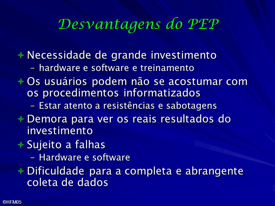 Desvantagens do PEP Necessidade de grande investimento