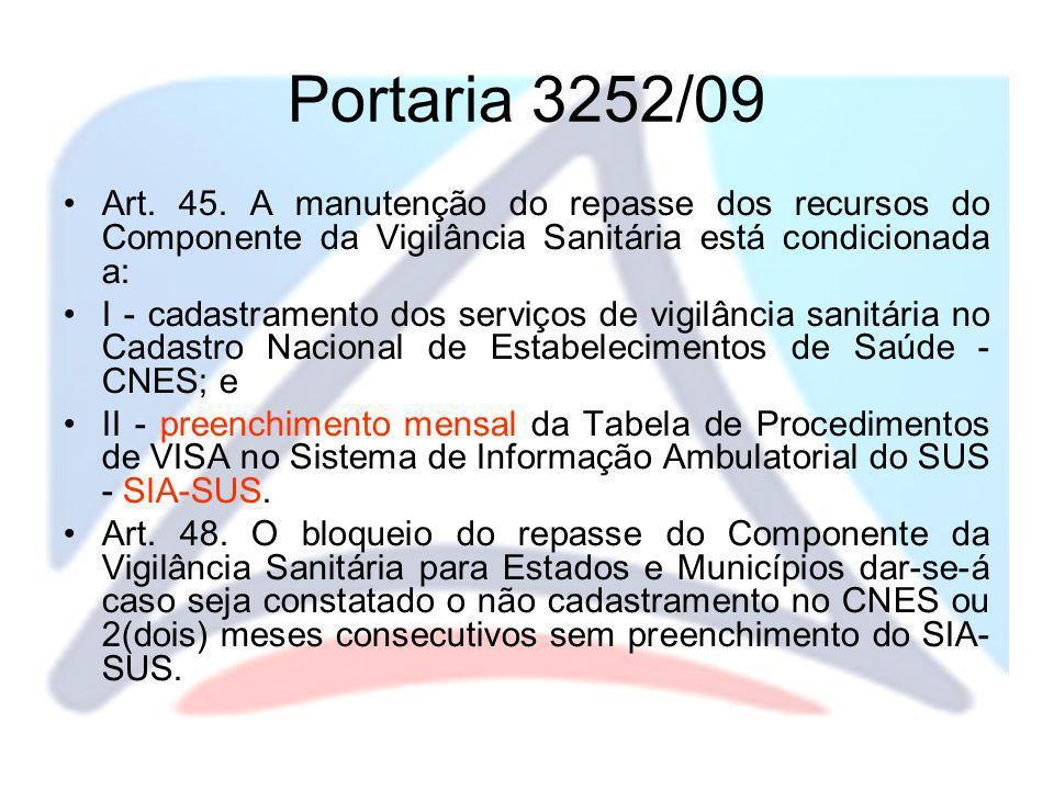 Portaria 3252/09 Art. 45. A manutenção do repasse dos recursos do Componente da Vigilância Sanitária está condicionada a: