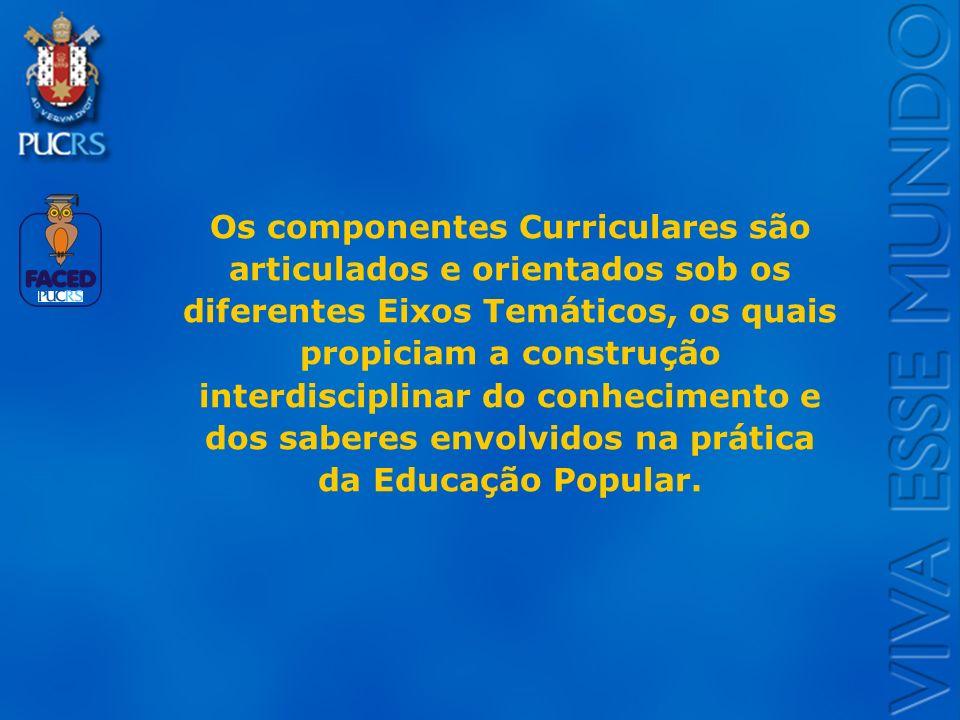 Os componentes Curriculares são articulados e orientados sob os diferentes Eixos Temáticos, os quais propiciam a construção interdisciplinar do conhecimento e dos saberes envolvidos na prática da Educação Popular.