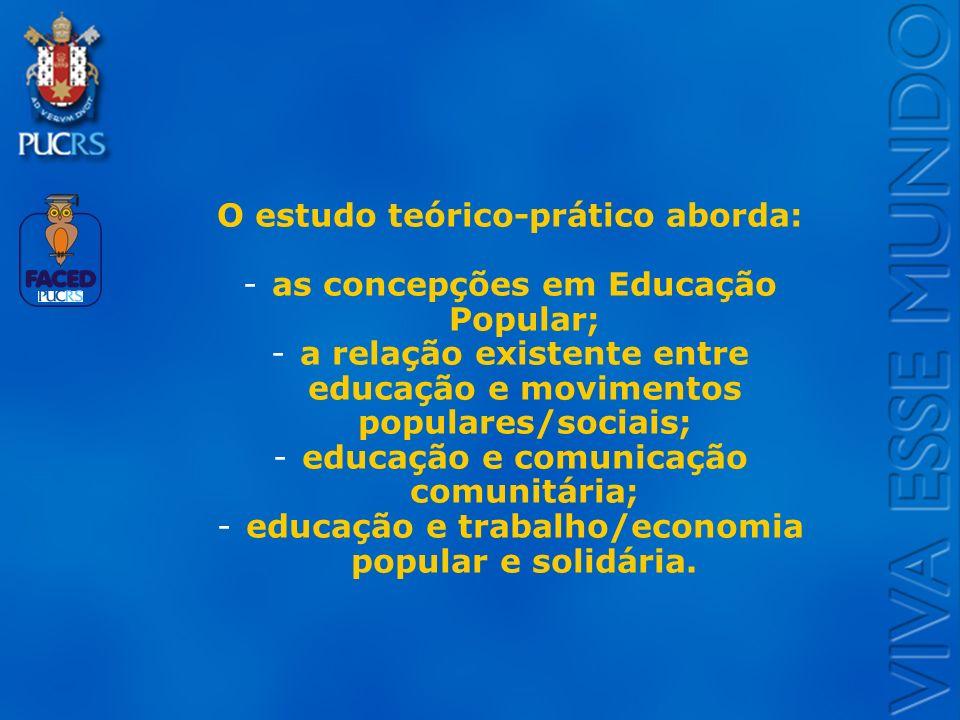 O estudo teórico-prático aborda: as concepções em Educação Popular;