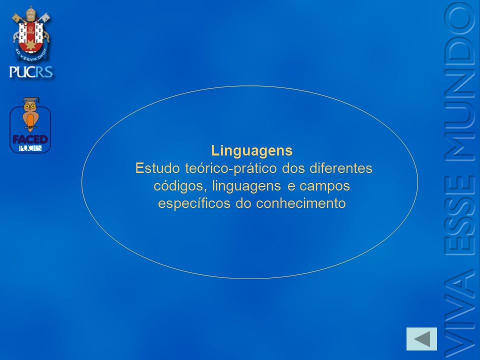 Linguagens Estudo teórico-prático dos diferentes códigos, linguagens e campos específicos do conhecimento.