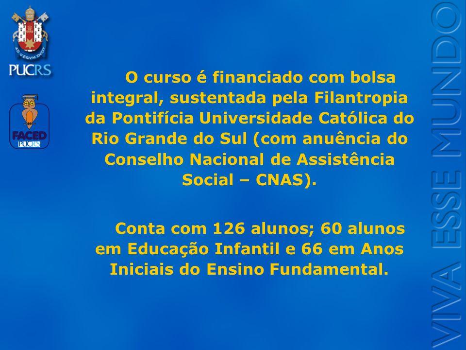 O curso é financiado com bolsa integral, sustentada pela Filantropia da Pontifícia Universidade Católica do Rio Grande do Sul (com anuência do Conselho Nacional de Assistência Social – CNAS).