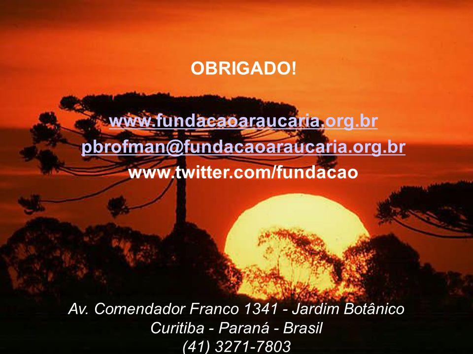 OBRIGADO! www.fundacaoaraucaria.org.br