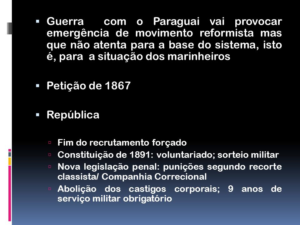 Guerra com o Paraguai vai provocar emergência de movimento reformista mas que não atenta para a base do sistema, isto é, para a situação dos marinheiros