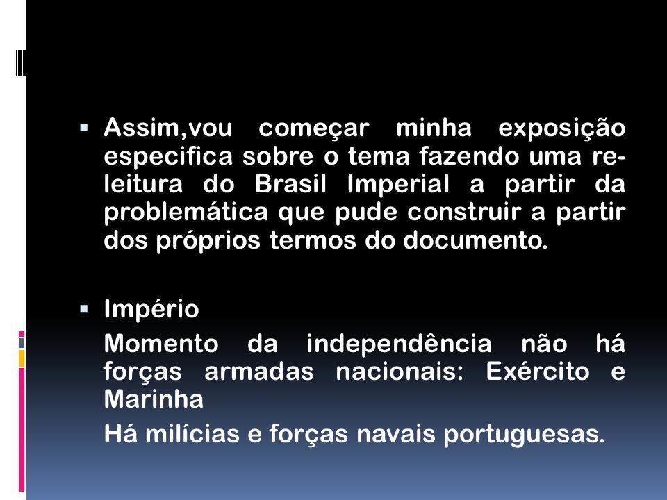 Assim,vou começar minha exposição especifica sobre o tema fazendo uma re- leitura do Brasil Imperial a partir da problemática que pude construir a partir dos próprios termos do documento.