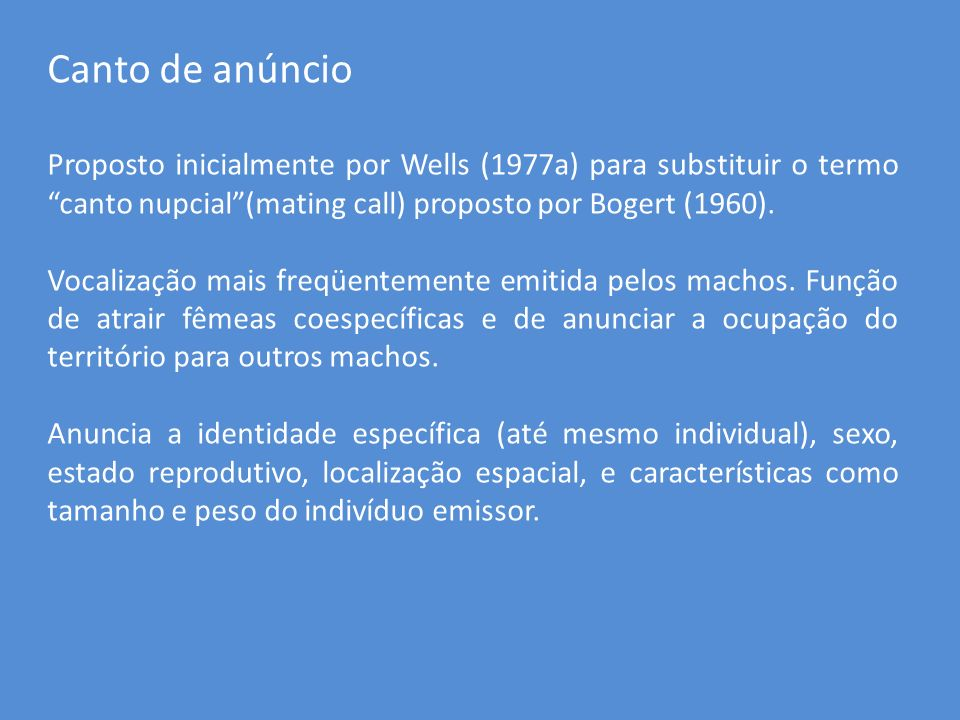 Canto de anúncio Proposto inicialmente por Wells (1977a) para substituir o termo canto nupcial (mating call) proposto por Bogert (1960).