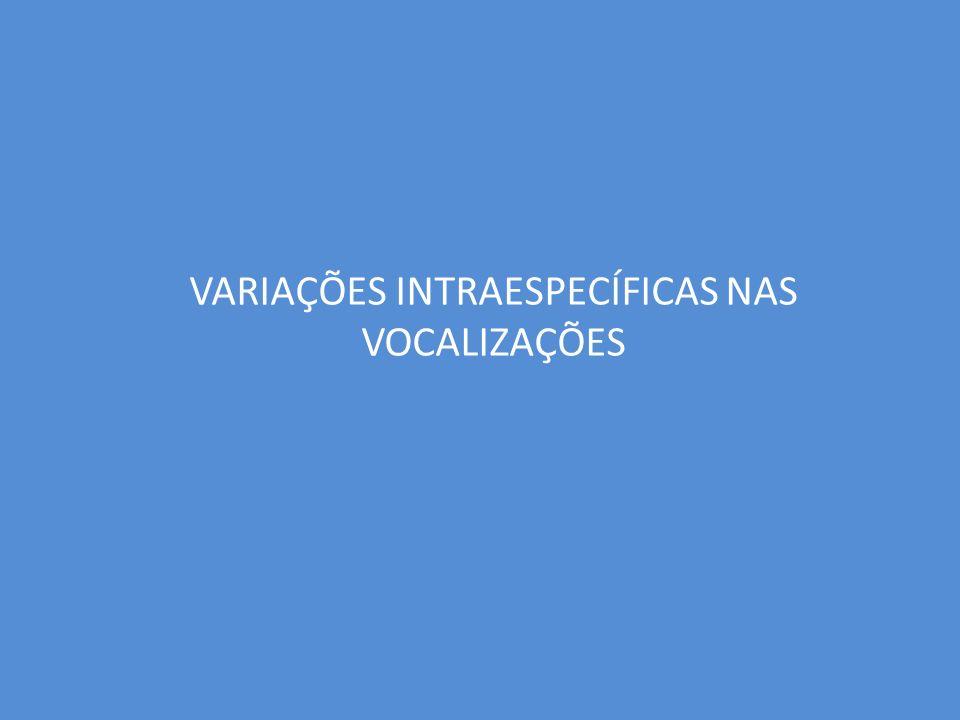 VARIAÇÕES INTRAESPECÍFICAS NAS VOCALIZAÇÕES