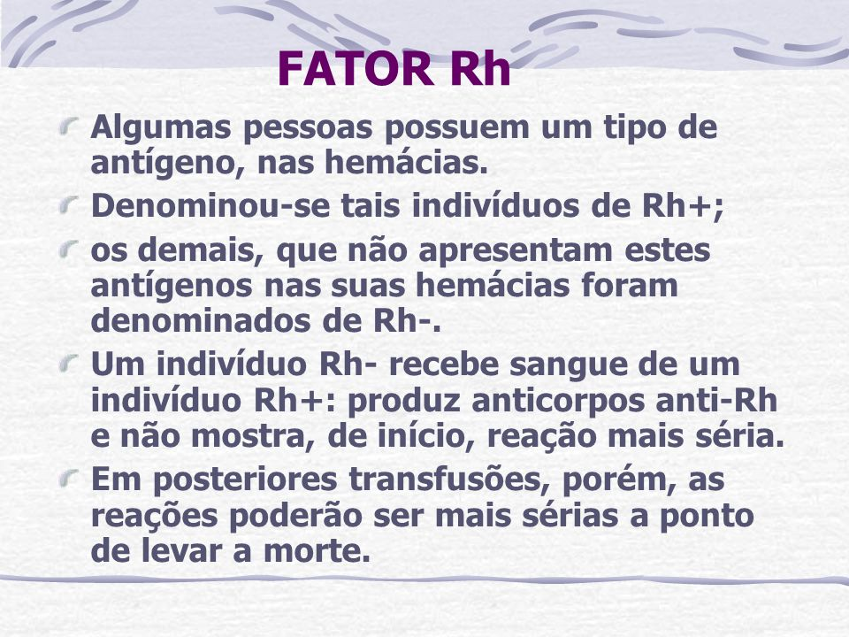 FATOR Rh Algumas pessoas possuem um tipo de antígeno, nas hemácias.