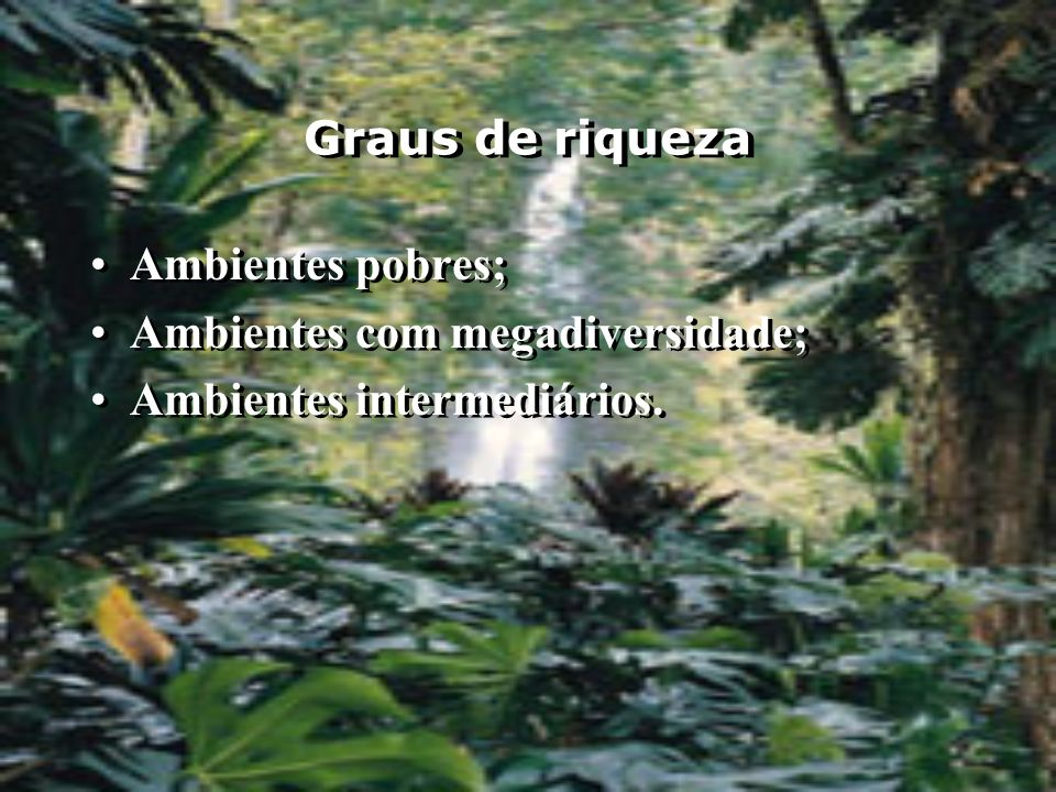 Graus de riqueza Ambientes pobres; Ambientes com megadiversidade; Ambientes intermediários.