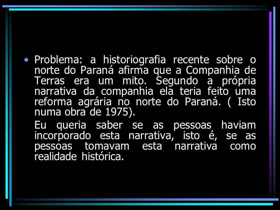 Problema: a historiografia recente sobre o norte do Paraná afirma que a Companhia de Terras era um mito. Segundo a própria narrativa da companhia ela teria feito uma reforma agrária no norte do Paraná. ( Isto numa obra de 1975).