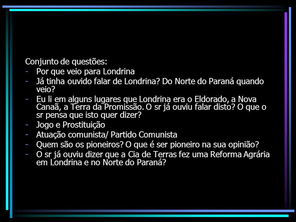 Conjunto de questões: Por que veio para Londrina. Já tinha ouvido falar de Londrina Do Norte do Paraná quando veio