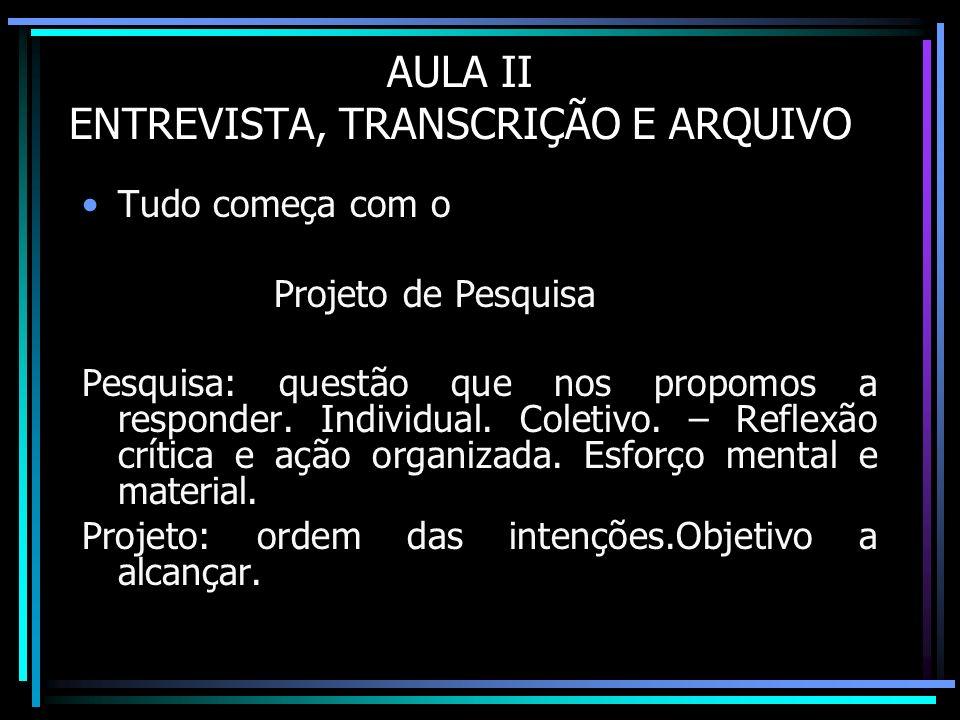 AULA II ENTREVISTA, TRANSCRIÇÃO E ARQUIVO