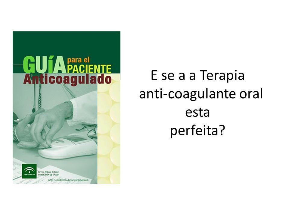 E se a a Terapia anti-coagulante oral esta perfeita
