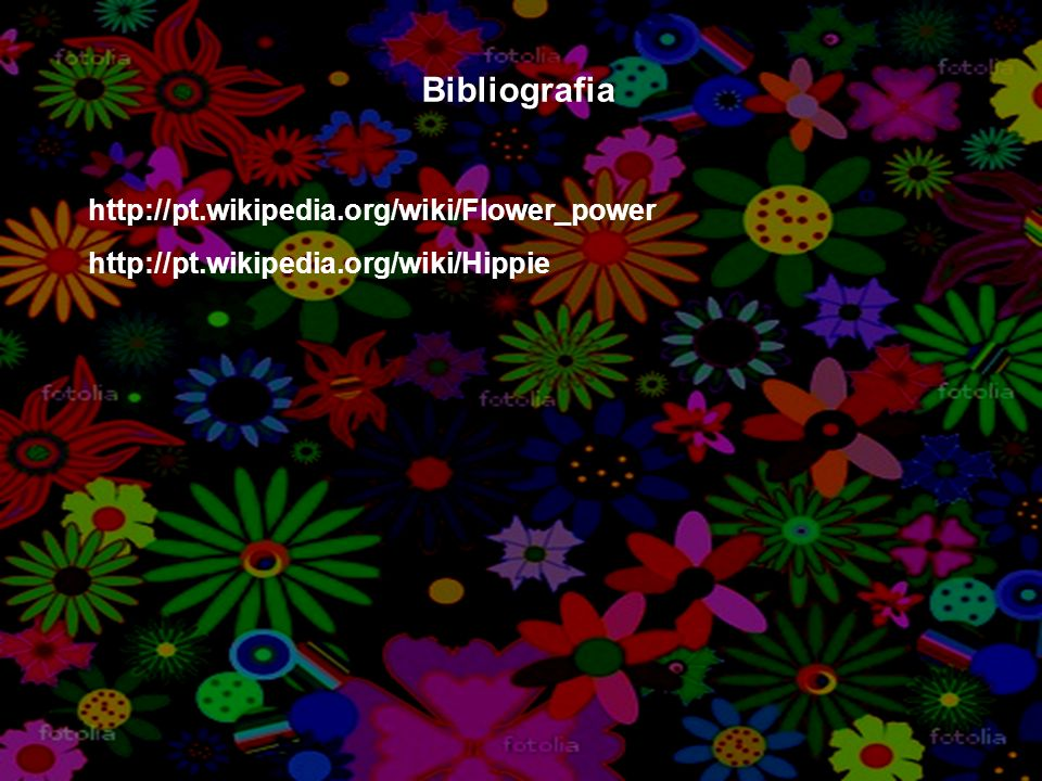 Bibliografia http://pt.wikipedia.org/wiki/Flower_power http://pt.wikipedia.org/wiki/Hippie