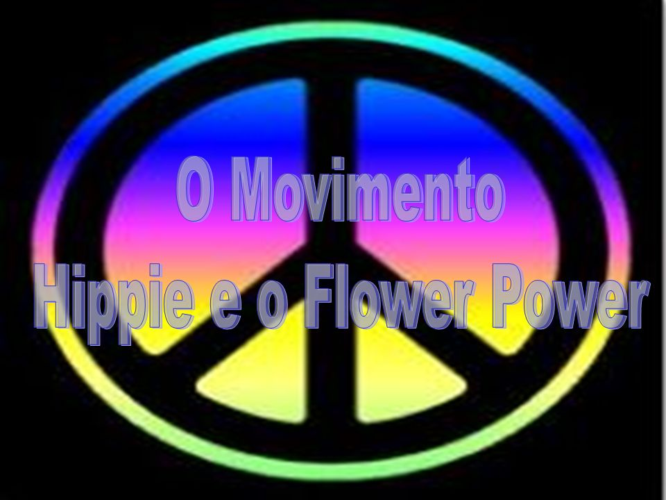 O Movimento Hippie e o Flower Power