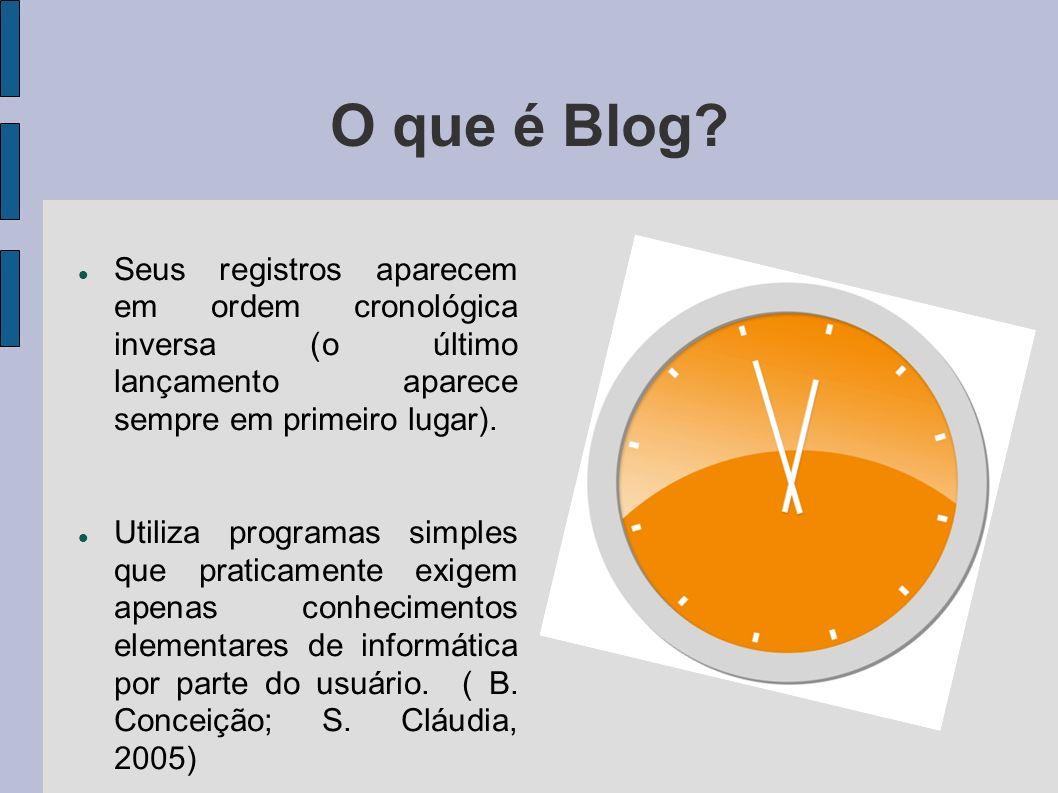 O que é Blog Seus registros aparecem em ordem cronológica inversa (o último lançamento aparece sempre em primeiro lugar).