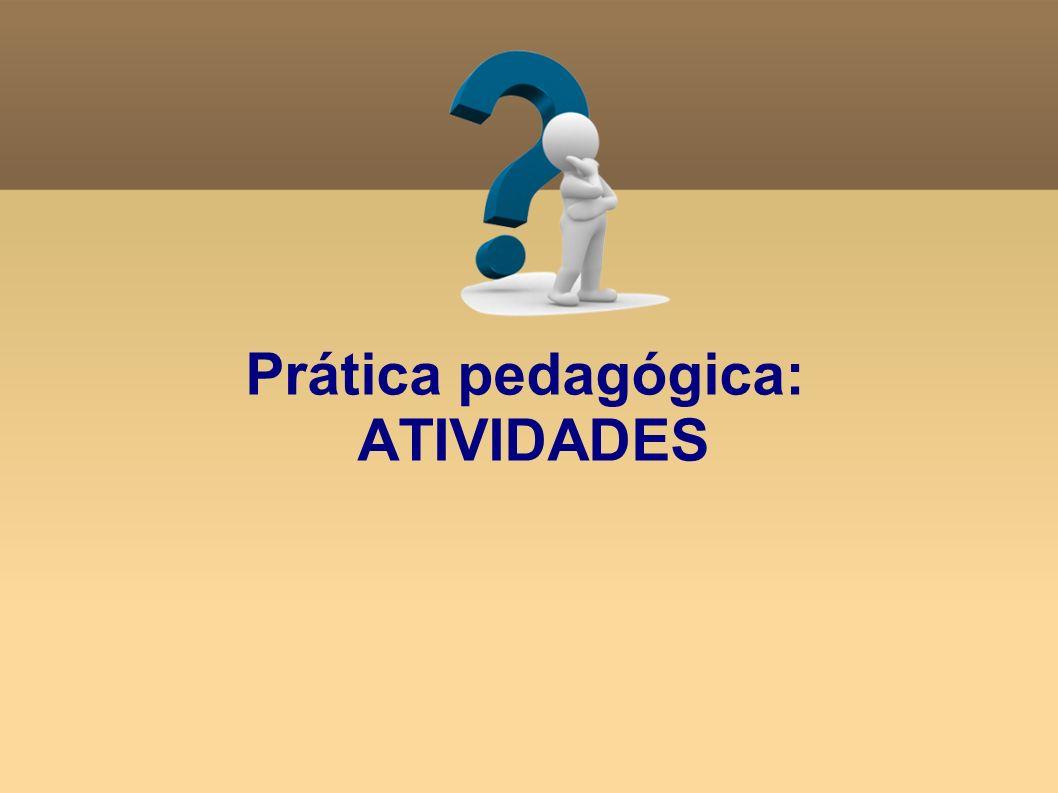 Prática pedagógica: ATIVIDADES