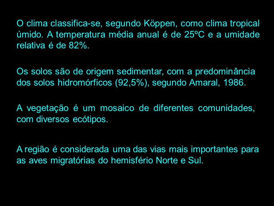 O clima classifica-se, segundo Köppen, como clima tropical úmido