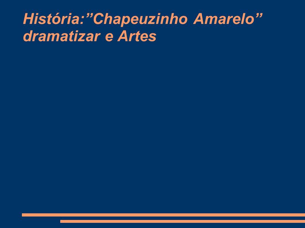 História: Chapeuzinho Amarelo dramatizar e Artes