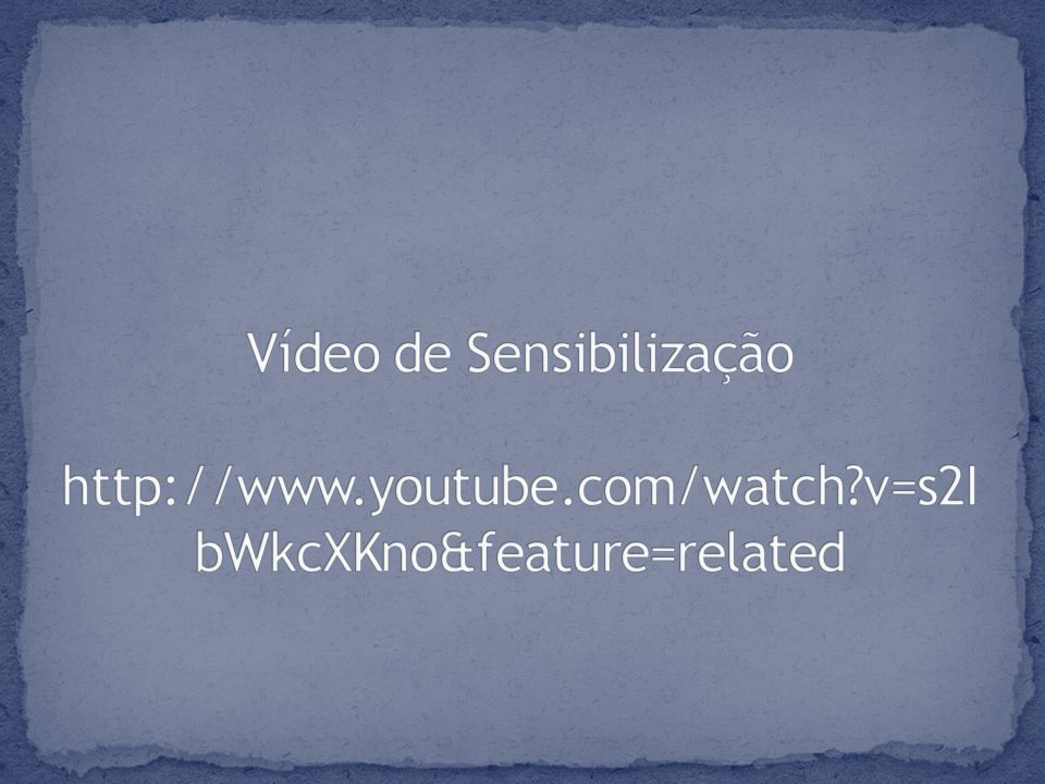 Vídeo de Sensibilização http://www. youtube. com/watch