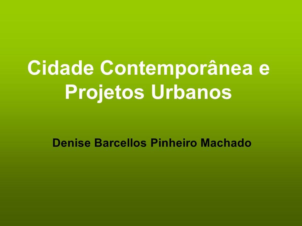 Cidade Contemporânea e Projetos Urbanos