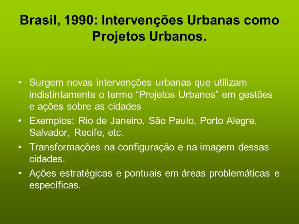 Brasil, 1990: Intervenções Urbanas como Projetos Urbanos.