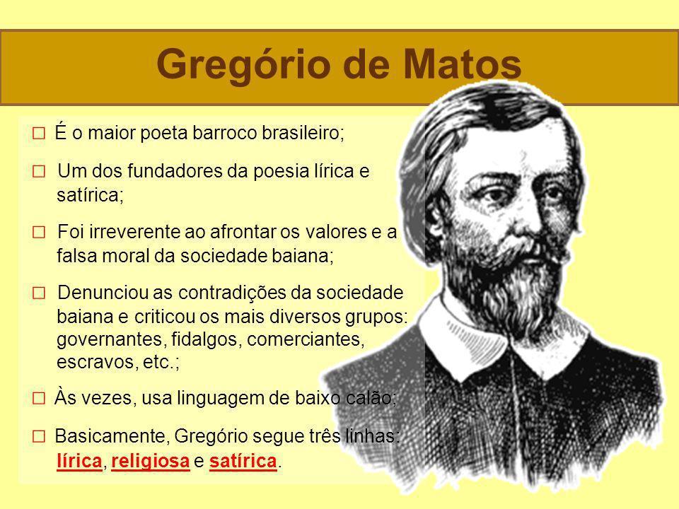 Gregório de Matos □ É o maior poeta barroco brasileiro;