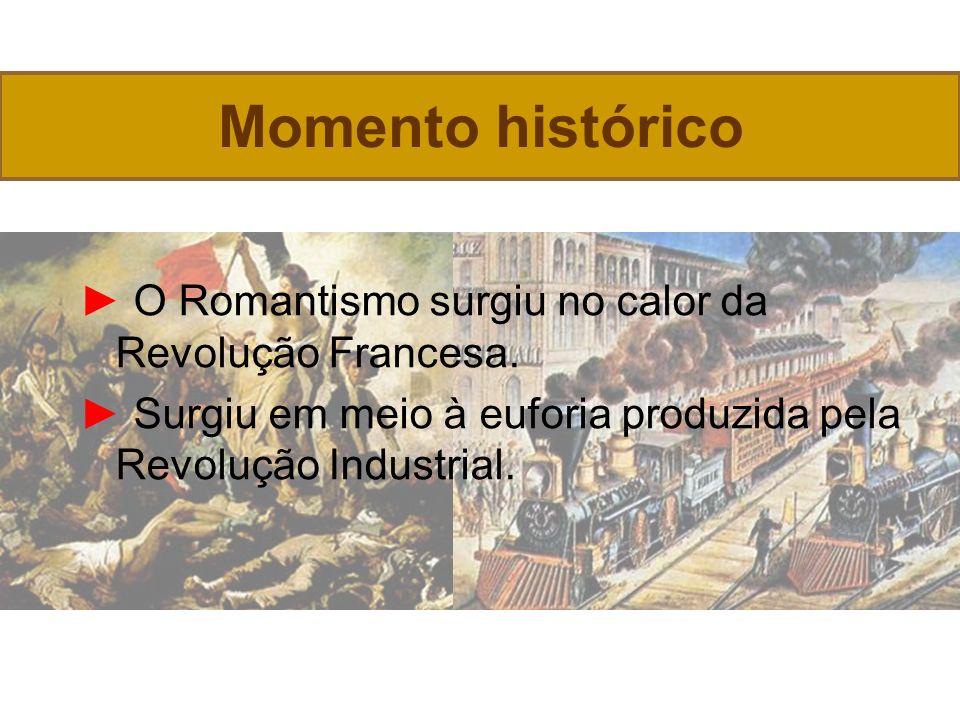 Momento histórico ► O Romantismo surgiu no calor da Revolução Francesa.