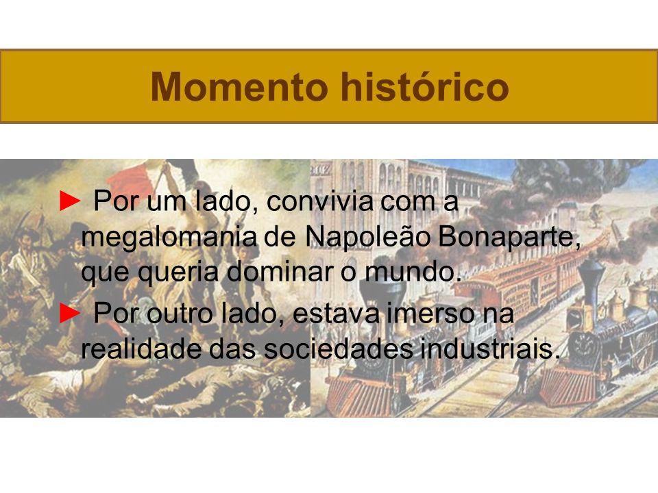 Momento histórico ► Por um lado, convivia com a megalomania de Napoleão Bonaparte, que queria dominar o mundo.