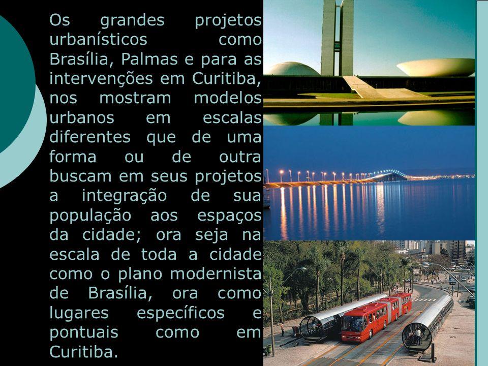 Os grandes projetos urbanísticos como Brasília, Palmas e para as intervenções em Curitiba, nos mostram modelos urbanos em escalas diferentes que de uma forma ou de outra buscam em seus projetos a integração de sua população aos espaços da cidade; ora seja na escala de toda a cidade como o plano modernista de Brasília, ora como lugares específicos e pontuais como em Curitiba.