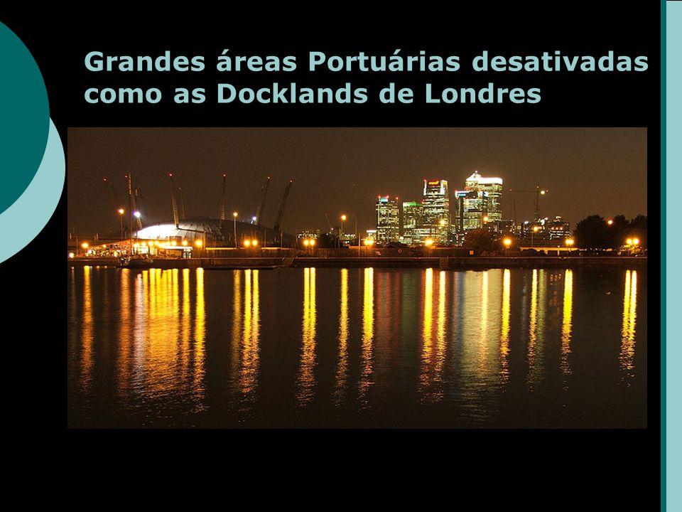 Grandes áreas Portuárias desativadas como as Docklands de Londres