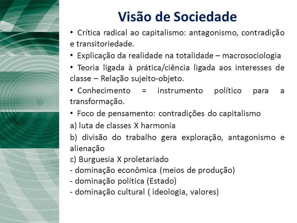 Visão de SociedadeCrítica radical ao capitalismo: antagonismo, contradição e transitoriedade.