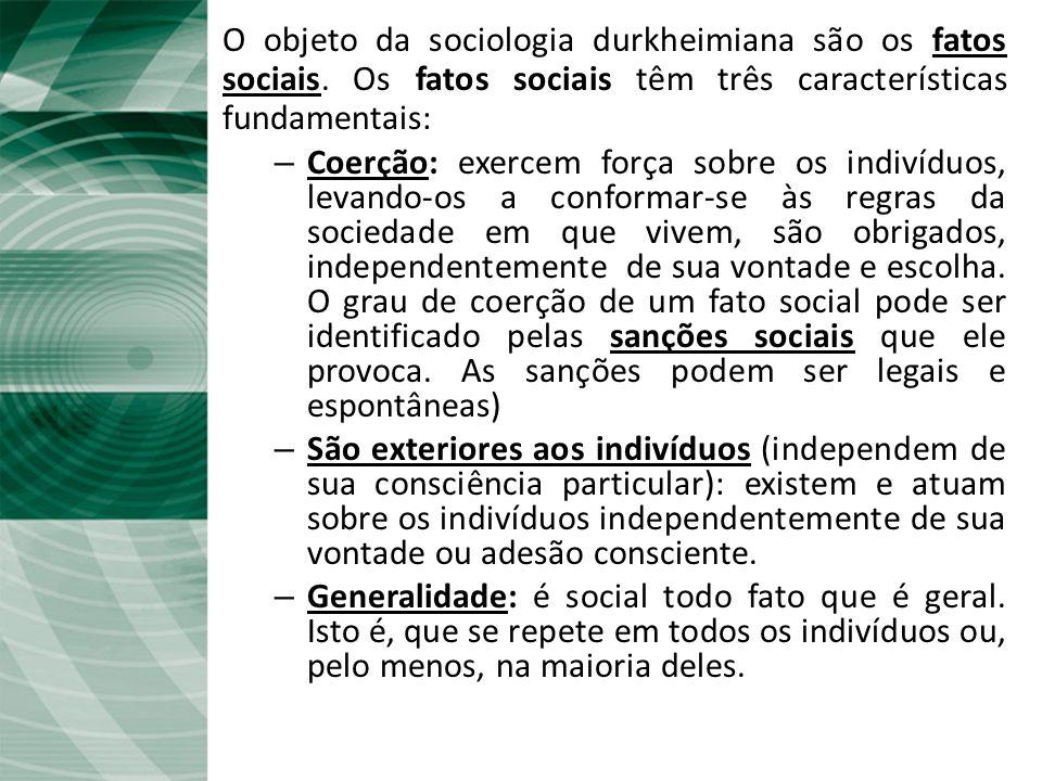 O objeto da sociologia durkheimiana são os fatos sociais
