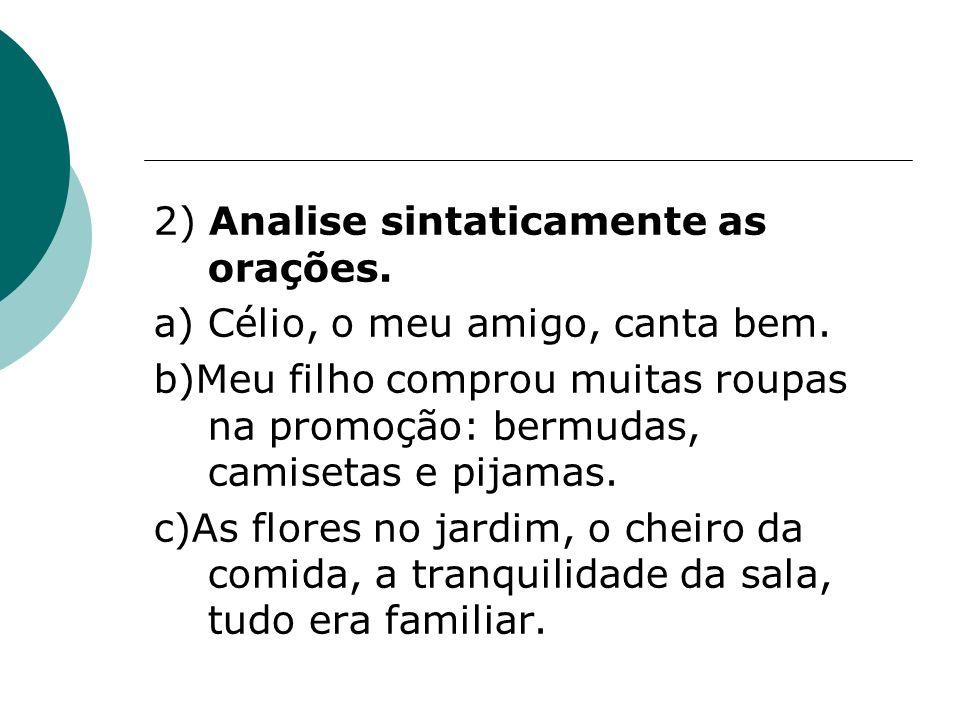 2) Analise sintaticamente as orações. a) Célio, o meu amigo, canta bem