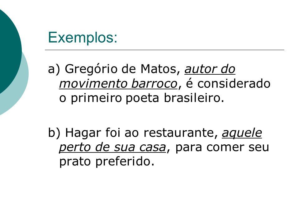 Exemplos: a) Gregório de Matos, autor do movimento barroco, é considerado o primeiro poeta brasileiro.