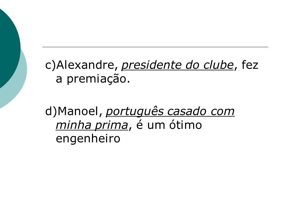 c)Alexandre, presidente do clube, fez a premiação.