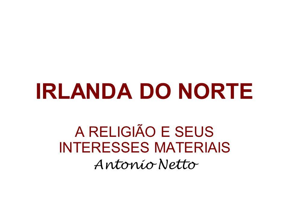 A RELIGIÃO E SEUS INTERESSES MATERIAIS Antonio Netto