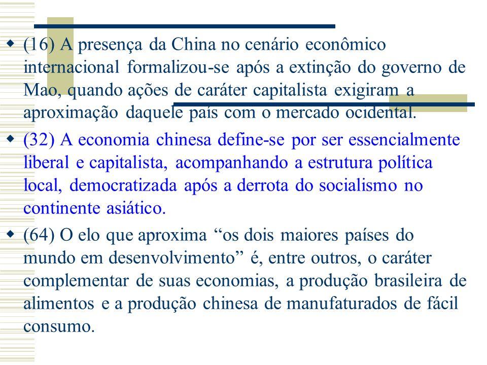 (16) A presença da China no cenário econômico internacional formalizou-se após a extinção do governo de Mao, quando ações de caráter capitalista exigiram a aproximação daquele país com o mercado ocidental.