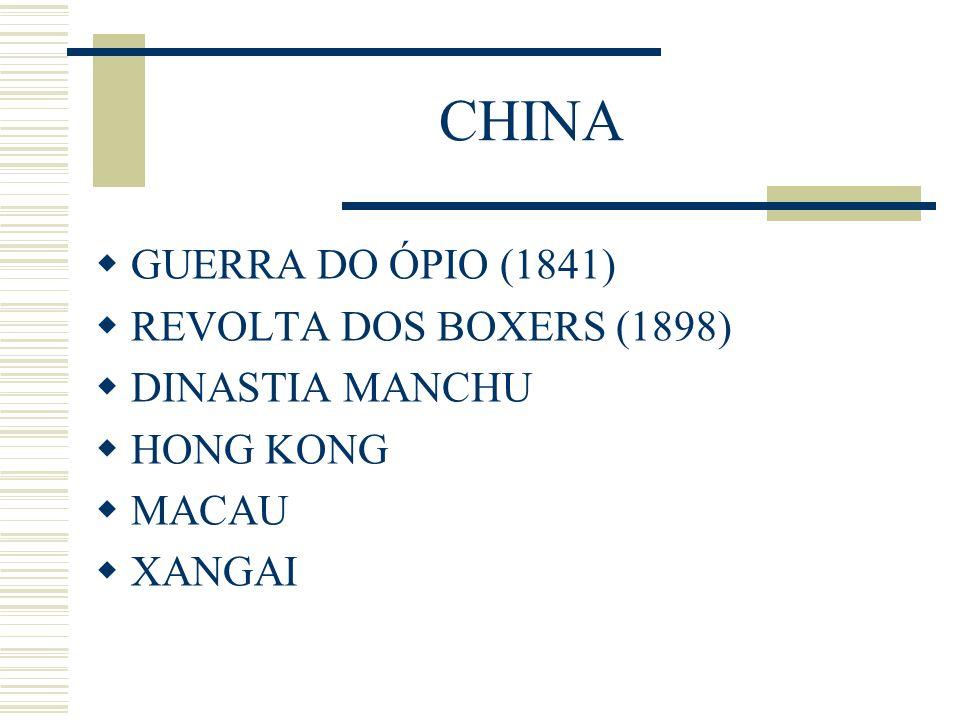 CHINA GUERRA DO ÓPIO (1841) REVOLTA DOS BOXERS (1898) DINASTIA MANCHU