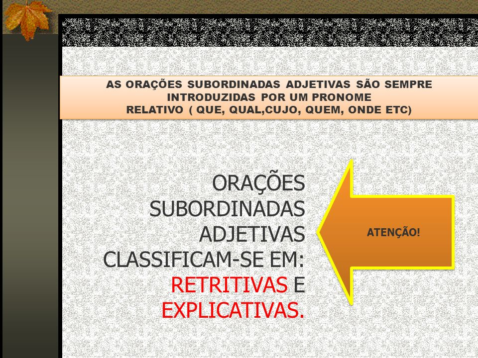 ADJETIVAS CLASSIFICAM-SE EM: RETRITIVAS E EXPLICATIVAS.
