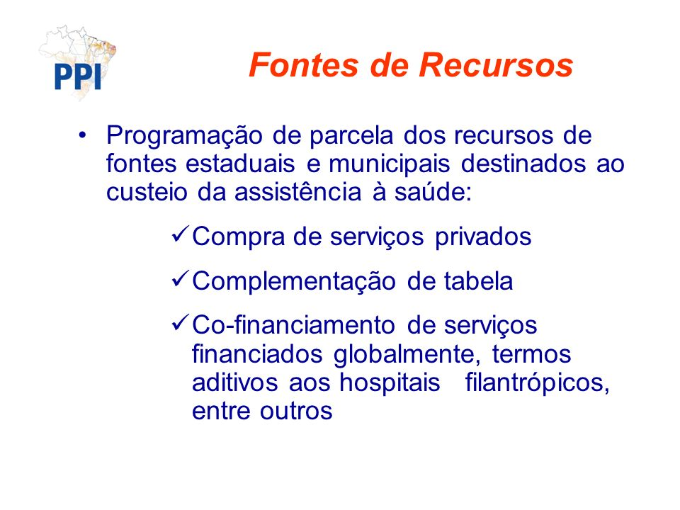 Fontes de Recursos Programação de parcela dos recursos de fontes estaduais e municipais destinados ao custeio da assistência à saúde: