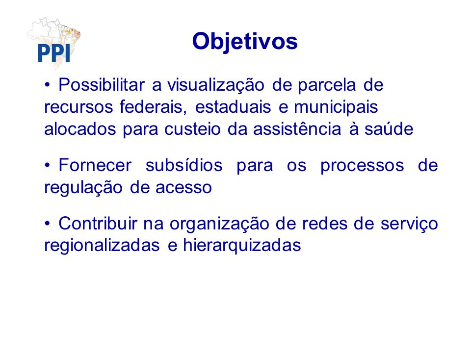 Objetivos Possibilitar a visualização de parcela de recursos federais, estaduais e municipais alocados para custeio da assistência à saúde.