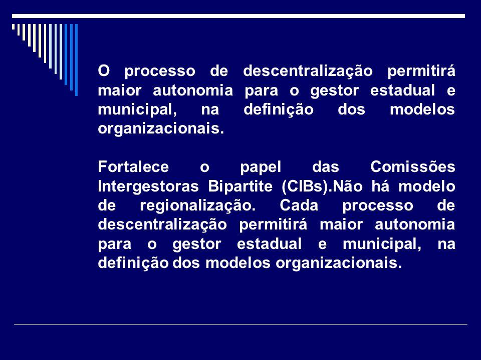 O processo de descentralização permitirá maior autonomia para o gestor estadual e municipal, na definição dos modelos organizacionais.